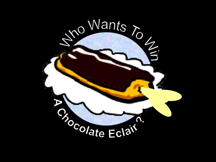 Who Wants to Win a Chocolate Eclair?